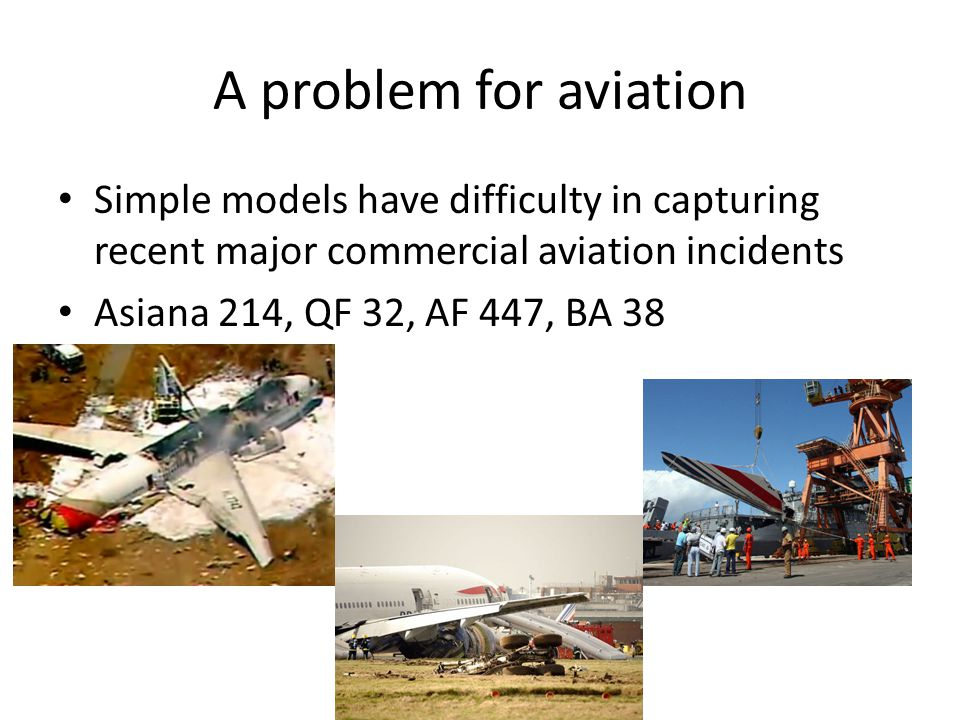 A problem for aviation Simple models have difficulty in capturing recent major commercial aviation incidents.