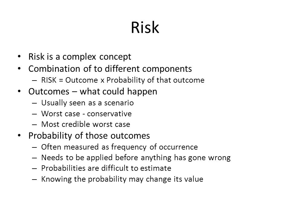 Risk Risk is a complex concept Combination of to different components
