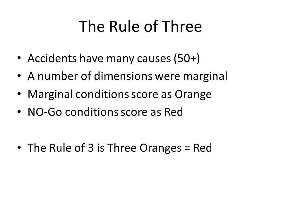 The Rule of Three Accidents have many causes (50+)