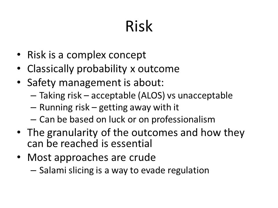 Risk Risk is a complex concept Classically probability x outcome