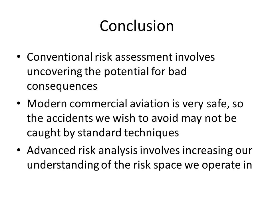 Conclusion Conventional risk assessment involves uncovering the potential for bad consequences.