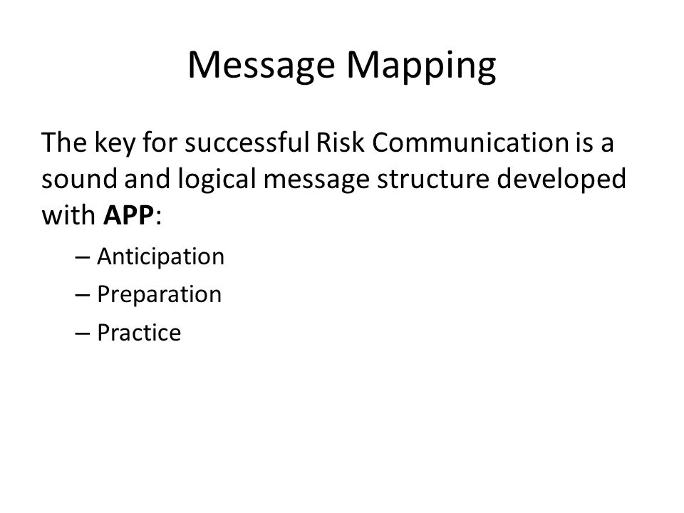 Message Mapping The key for successful Risk Communication is a sound and logical message structure developed with APP: