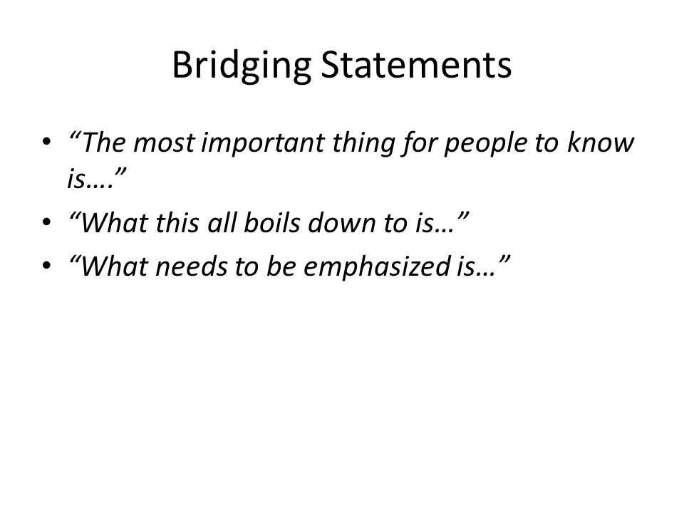 Bridging Statements The most important thing for people to know is….