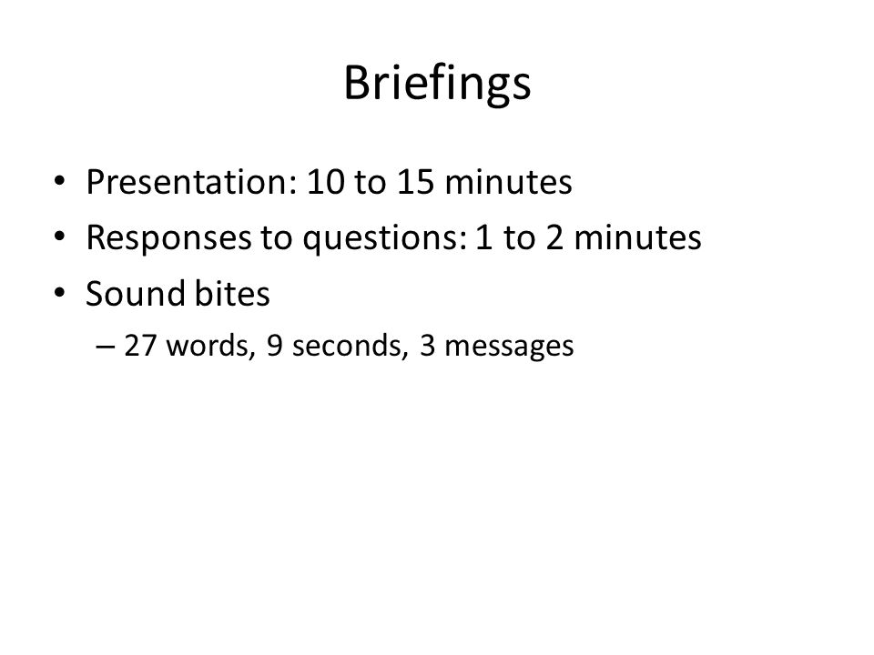 Briefings Presentation: 10 to 15 minutes