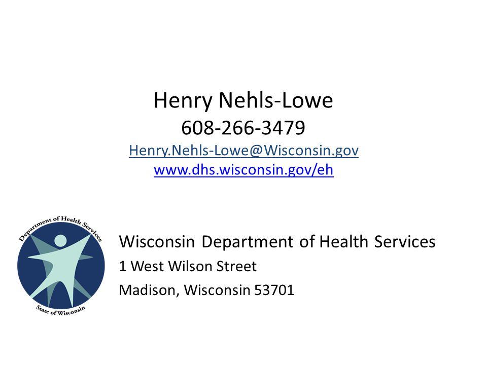 Henry Nehls-Lowe 608-266-3479 Henry.Nehls-Lowe@Wisconsin.gov www.dhs.wisconsin.gov/eh