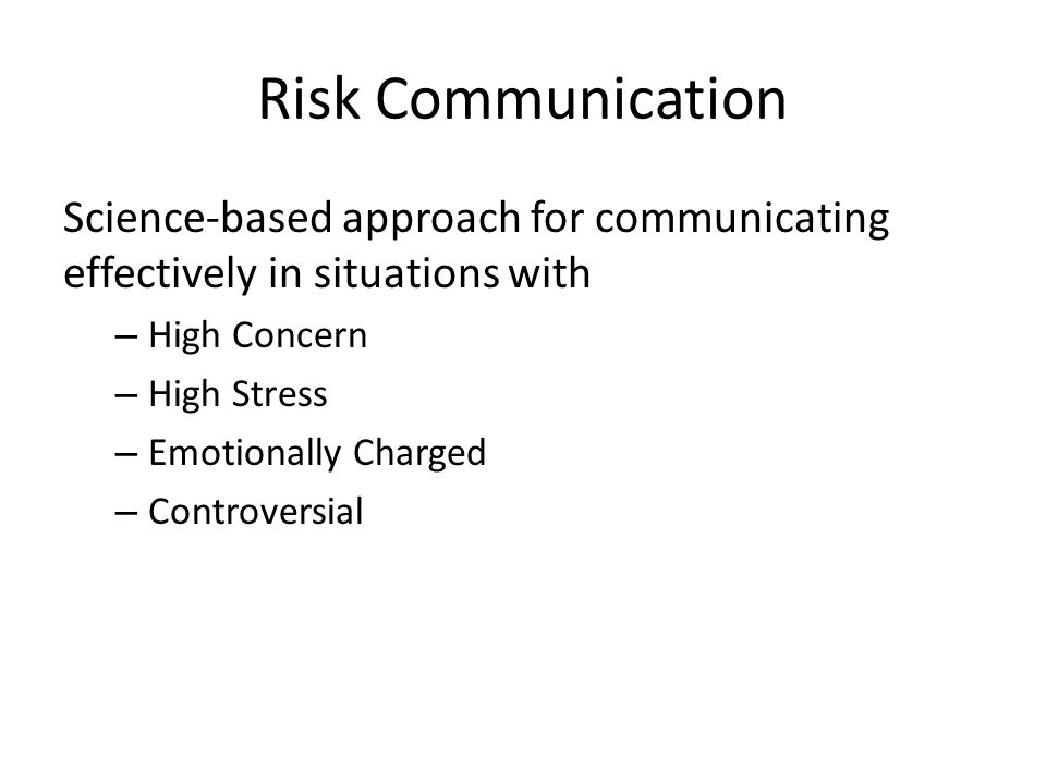 Risk Communication Science-based approach for communicating effectively in situations with. High Concern.