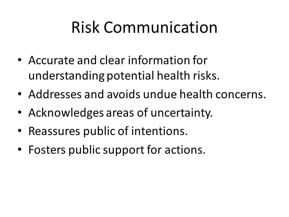 Risk Communication Accurate and clear information for understanding potential health risks. Addresses and avoids undue health concerns.