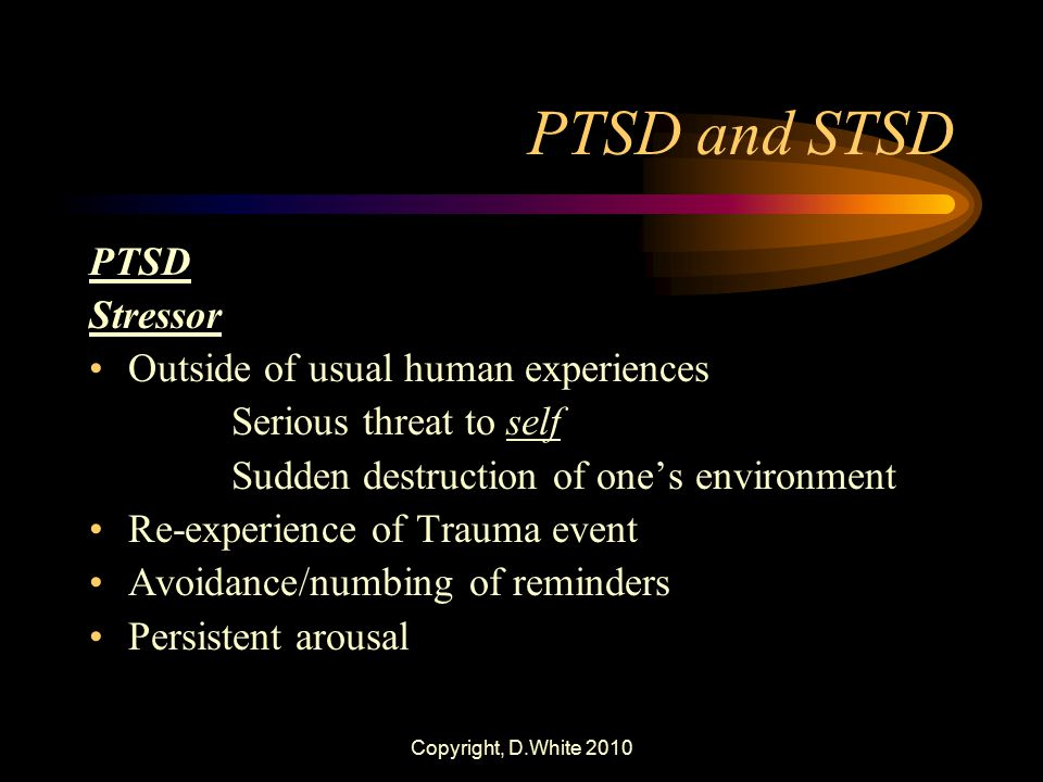 PTSD and STSD PTSD Stressor Outside of usual human experiences