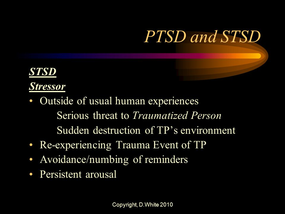 PTSD and STSD STSD Stressor Outside of usual human experiences