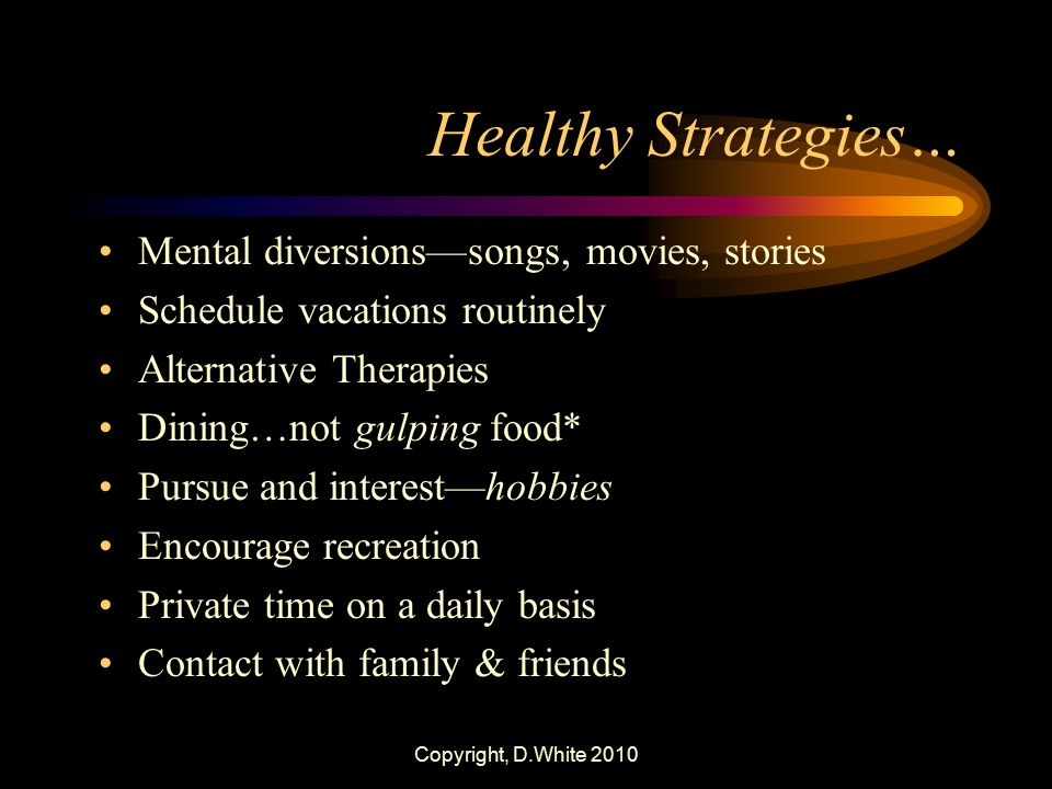 Healthy Strategies… Mental diversions—songs, movies, stories