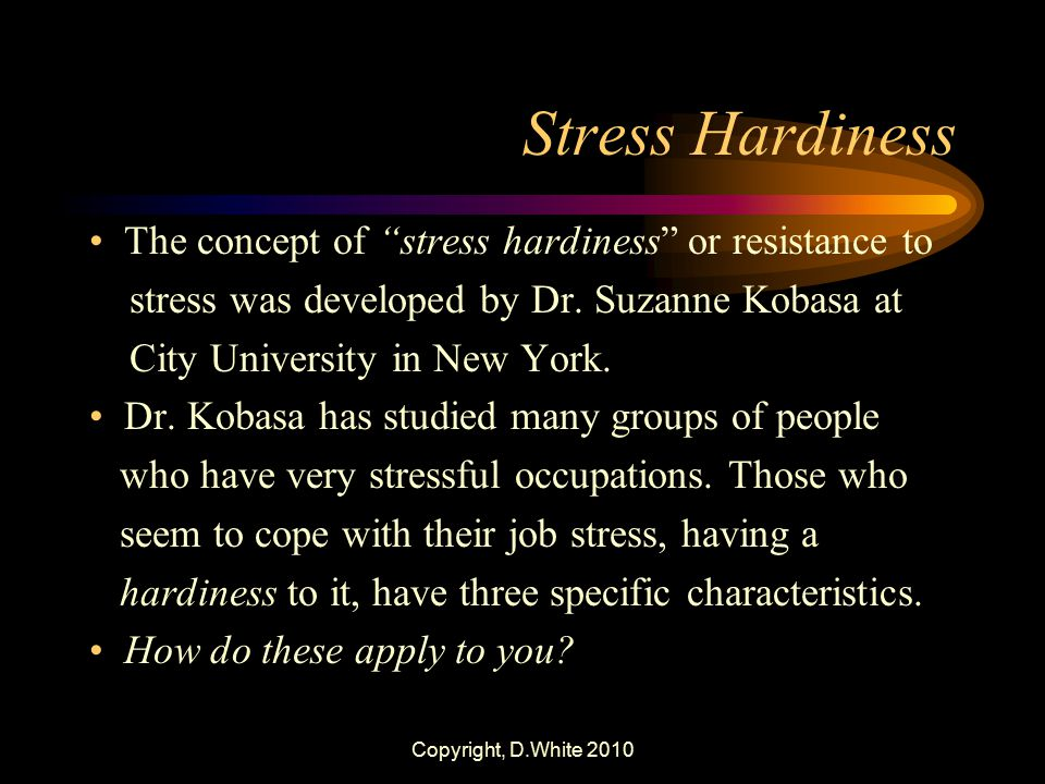 Stress Hardiness The concept of stress hardiness or resistance to