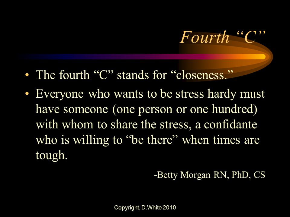 Fourth C The fourth C stands for closeness.
