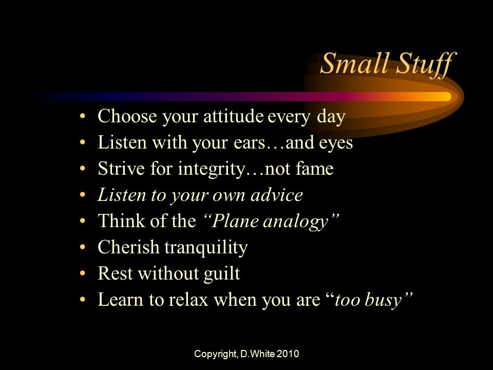 Small Stuff Choose your attitude every day