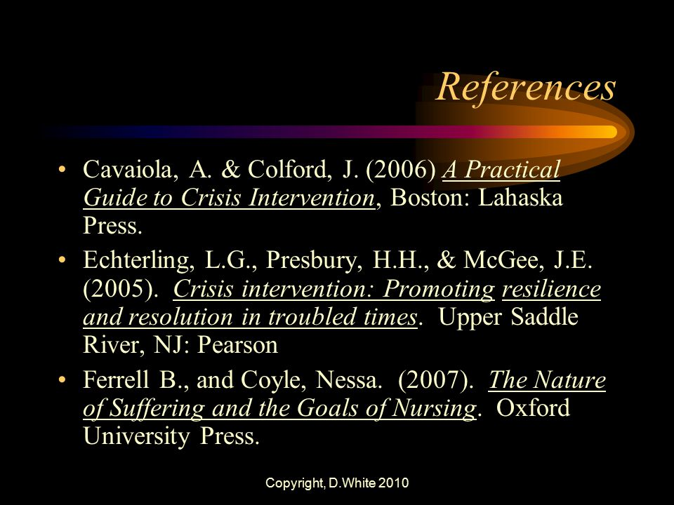 References Cavaiola, A. & Colford, J. (2006) A Practical Guide to Crisis Intervention, Boston: Lahaska Press.
