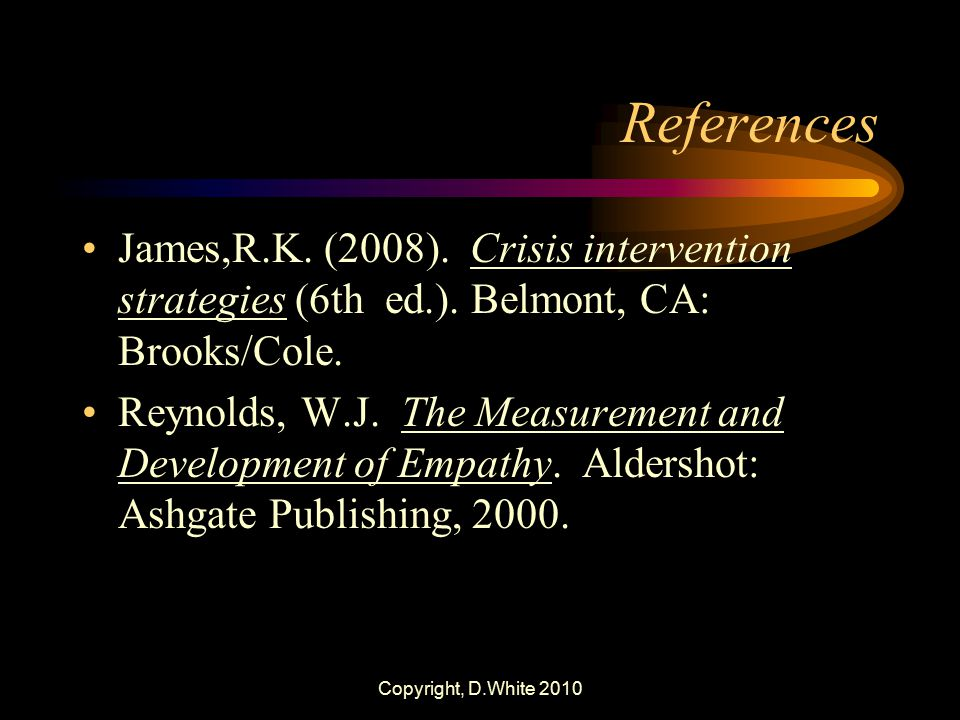 References James,R.K. (2008). Crisis intervention strategies (6th ed.). Belmont, CA: Brooks/Cole.