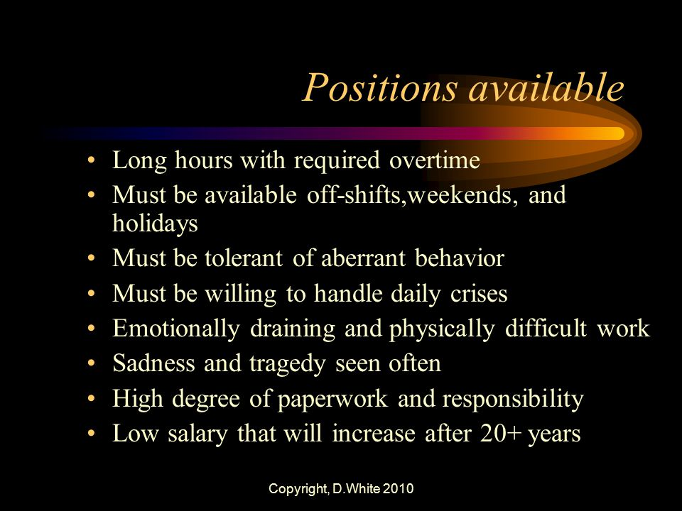 Positions available Long hours with required overtime