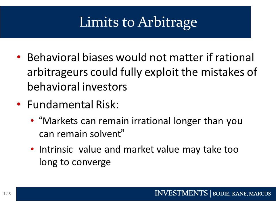 Limits to Arbitrage Behavioral biases would not matter if rational arbitrageurs could fully exploit the mistakes of behavioral investors.