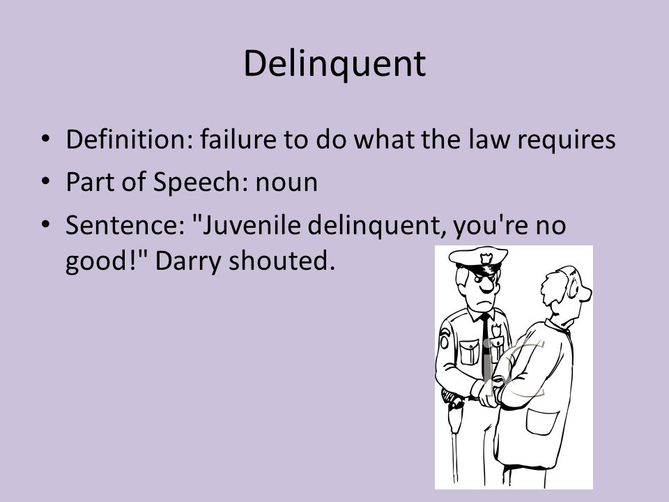 Delinquent Definition: failure to do what the law requires