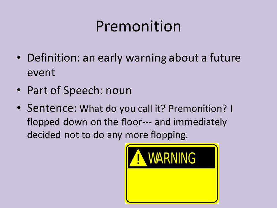 Premonition Definition: an early warning about a future event