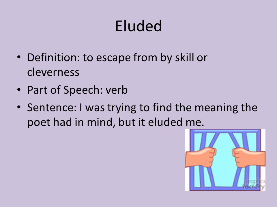 Eluded Definition: to escape from by skill or cleverness