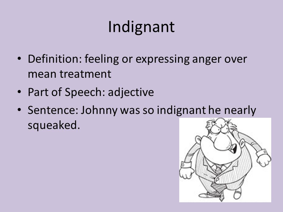 Indignant Definition: feeling or expressing anger over mean treatment