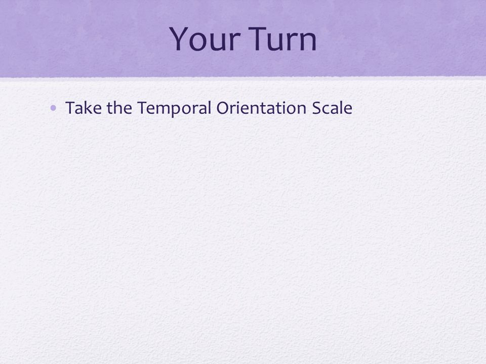 Your Turn Take the Temporal Orientation Scale