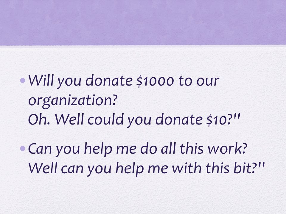 Will you donate $1000 to our organization. Oh