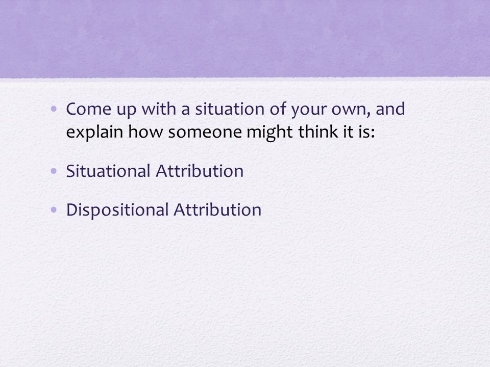 Come up with a situation of your own, and explain how someone might think it is: