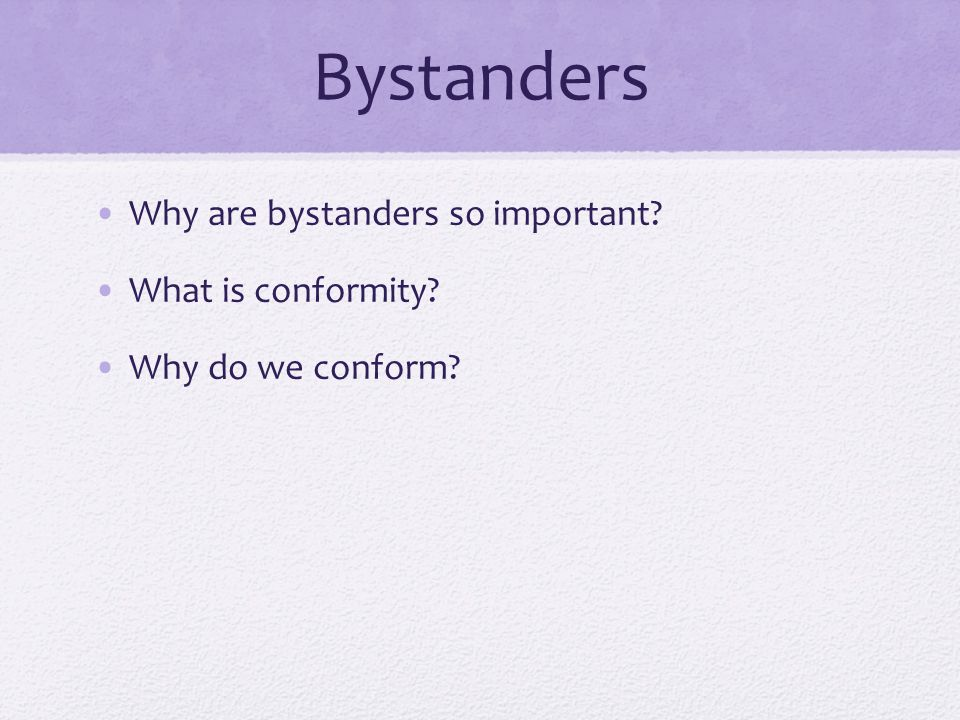 Bystanders Why are bystanders so important What is conformity