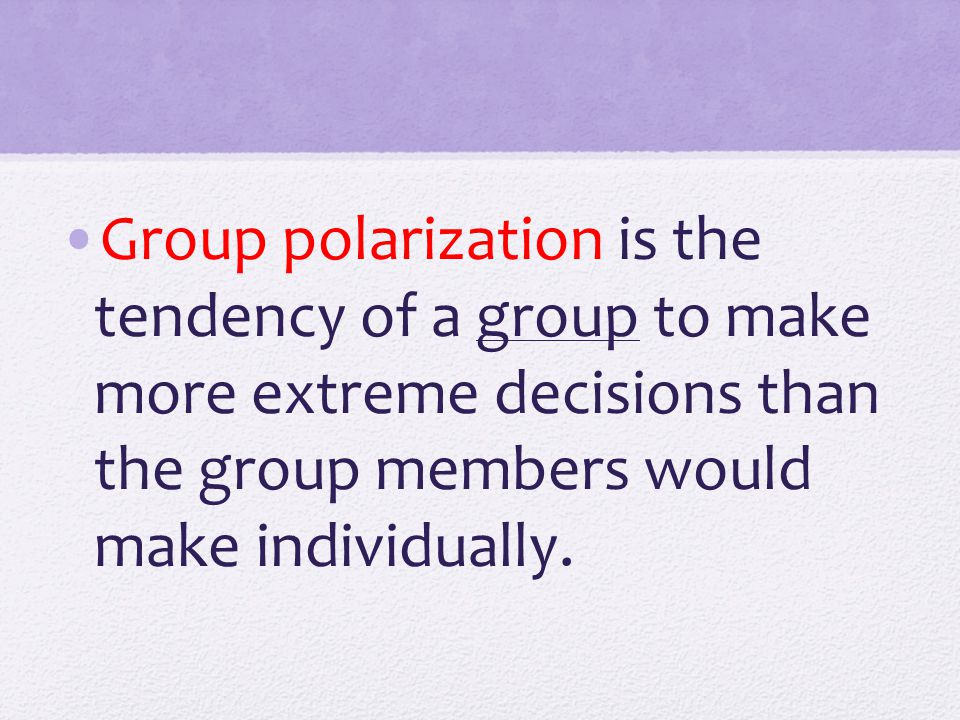 Group polarization is the tendency of a group to make more extreme decisions than the group members would make individually.