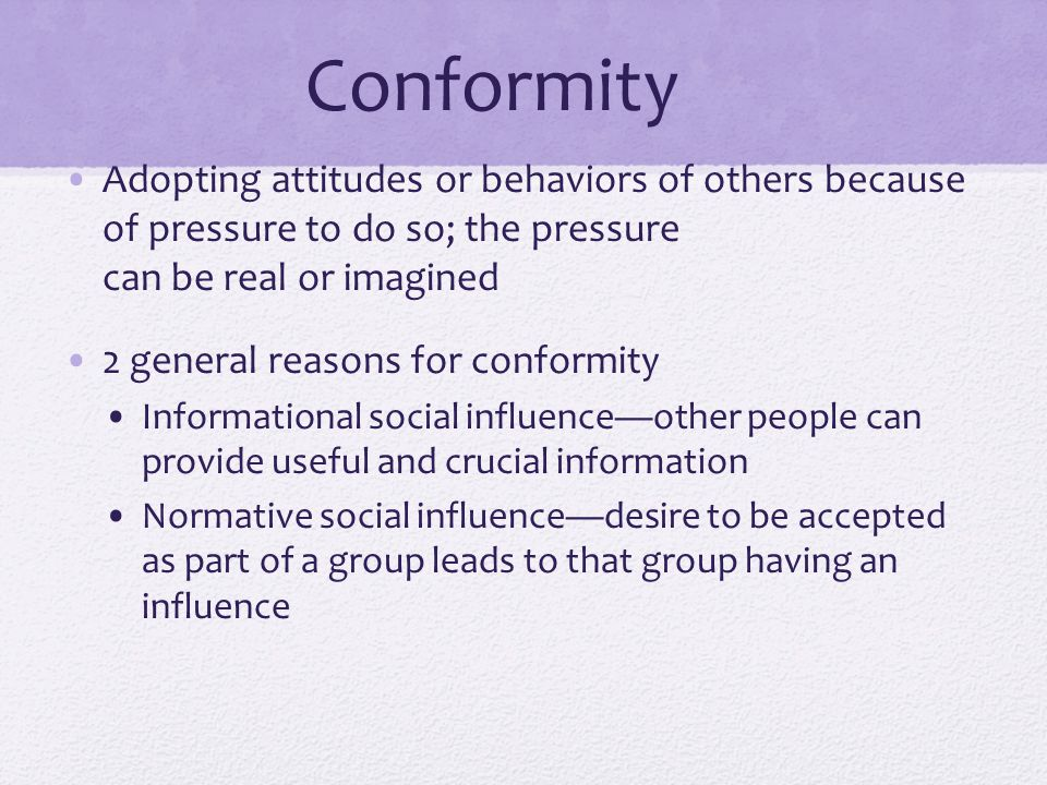 Conformity Adopting attitudes or behaviors of others because of pressure to do so; the pressure can be real or imagined.