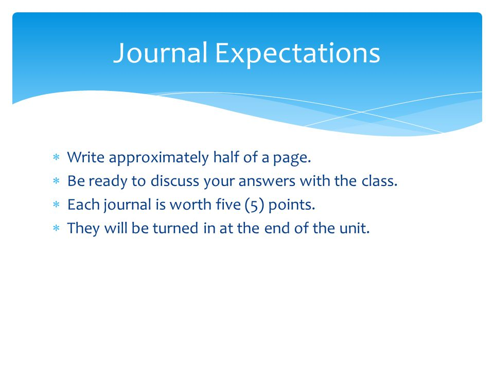 Journal Expectations Write approximately half of a page.