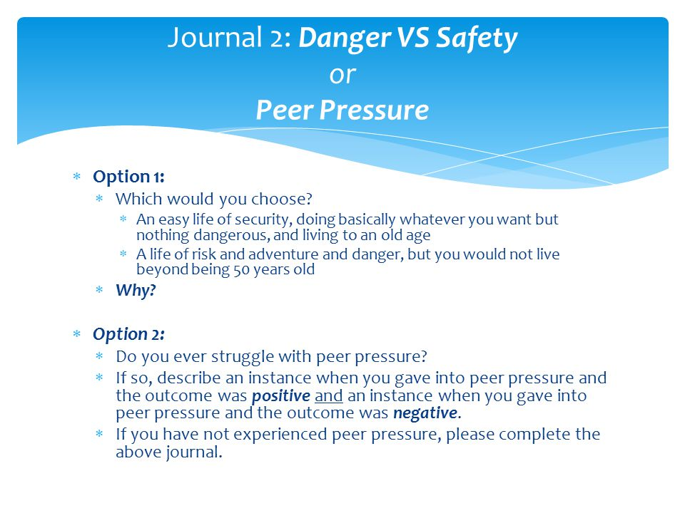 Journal 2: Danger VS Safety or Peer Pressure