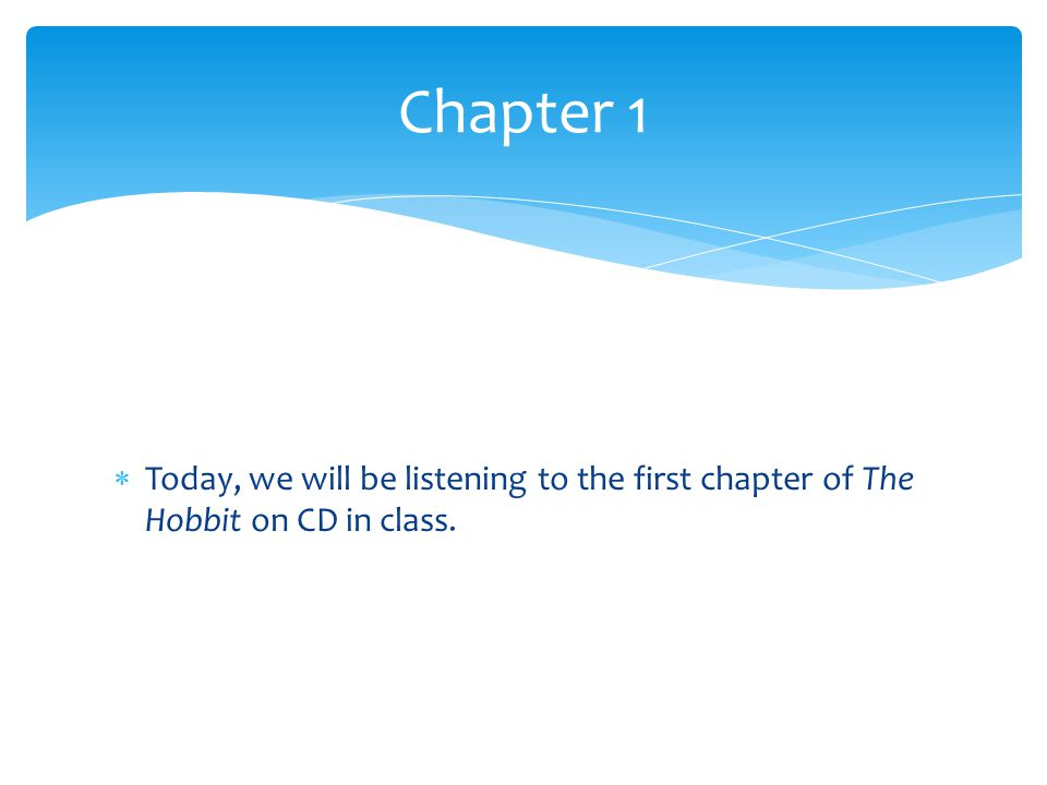 Chapter 1 Today, we will be listening to the first chapter of The Hobbit on CD in class.