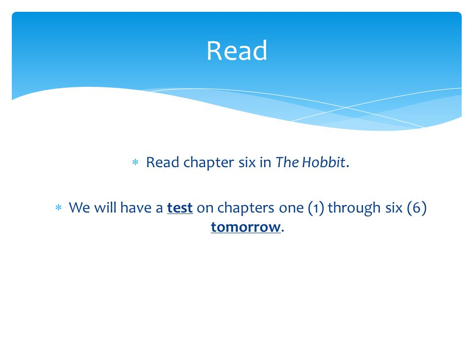 Read Read chapter six in The Hobbit.