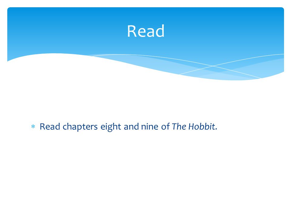 Read Read chapters eight and nine of The Hobbit.