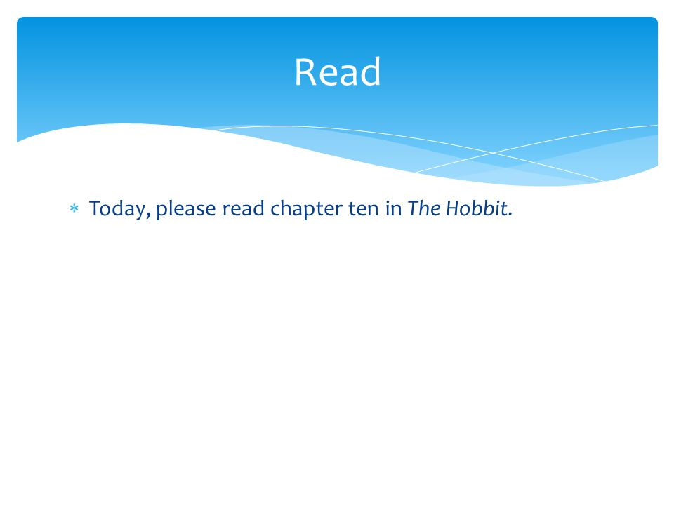Read Today, please read chapter ten in The Hobbit.