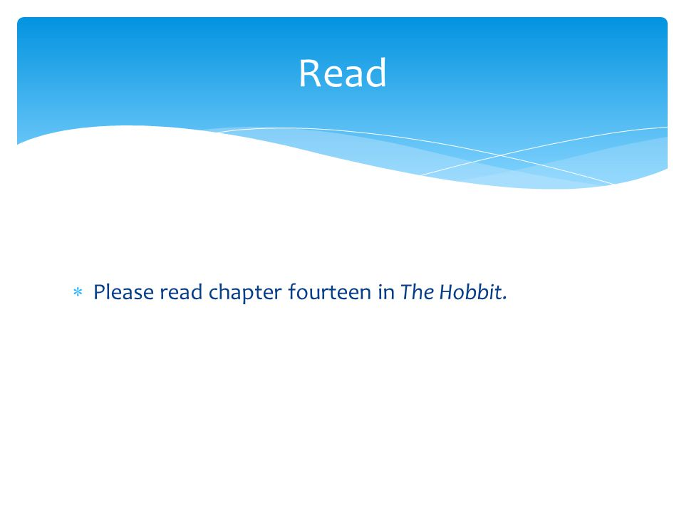 Read Please read chapter fourteen in The Hobbit.