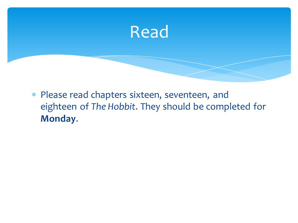 Read Please read chapters sixteen, seventeen, and eighteen of The Hobbit.