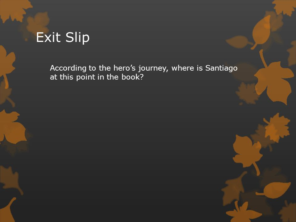 Exit Slip According to the hero's journey, where is Santiago at this point in the book