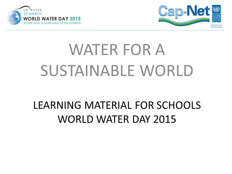 LEARNING MATERIAL FOR SCHOOLS WORLD WATER DAY 2015