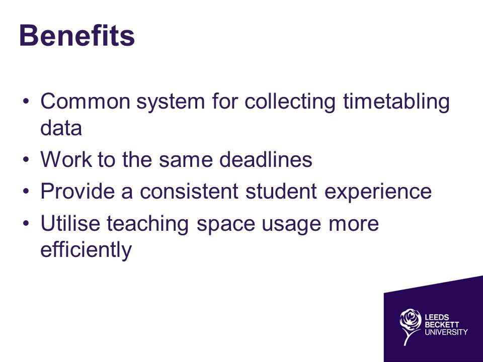 Benefits Common system for collecting timetabling data