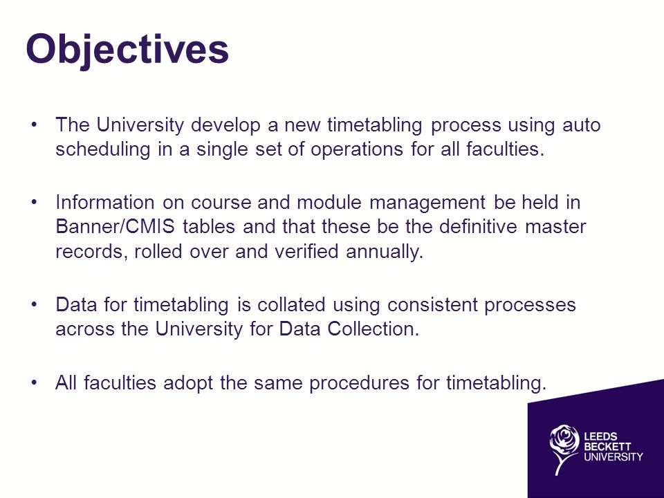 Objectives The University develop a new timetabling process using auto scheduling in a single set of operations for all faculties.