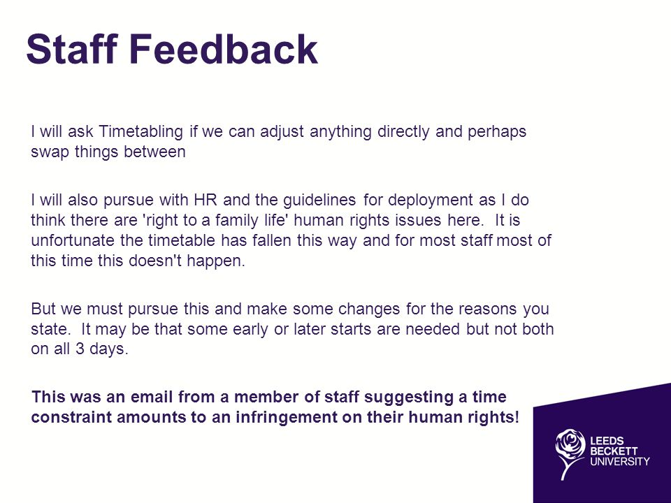 Staff Feedback I will ask Timetabling if we can adjust anything directly and perhaps swap things between.