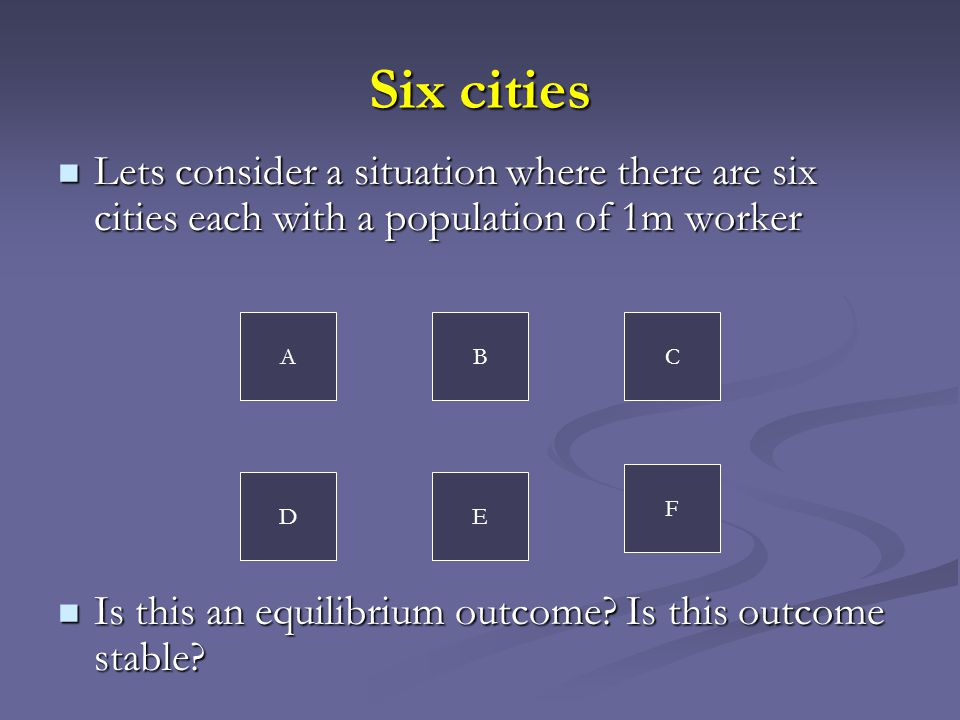 Six cities Lets consider a situation where there are six cities each with a population of 1m worker.