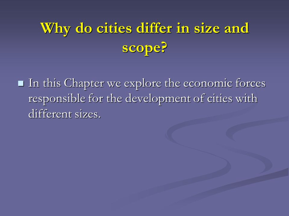 Why do cities differ in size and scope