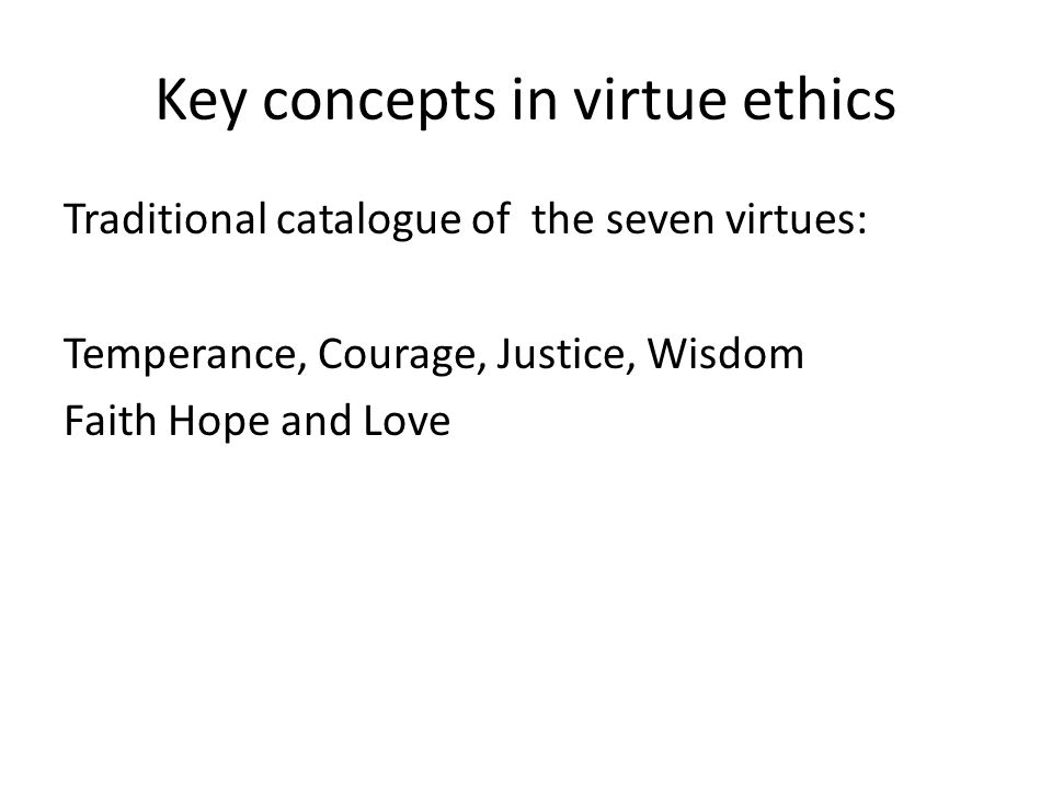 key concepts of ethics A brief definition of virtue ethics: virtue ethics is a classification within normative ethics that attempts to discover and classify what might be deemed of moral character, and to apply the moral character as a base for one's choices and actions.