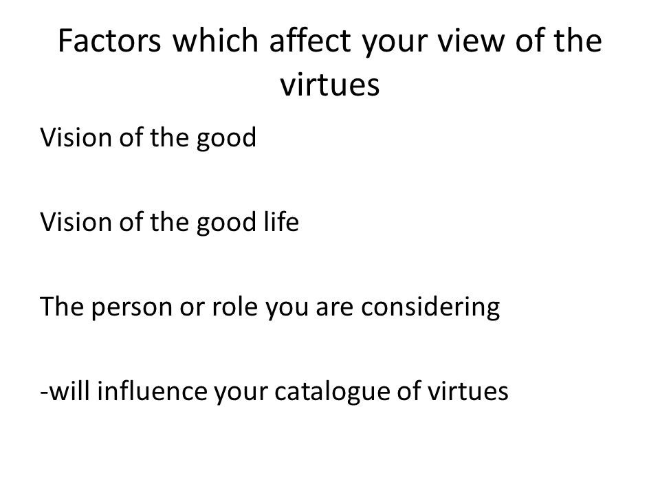 Factors which affect your view of the virtues