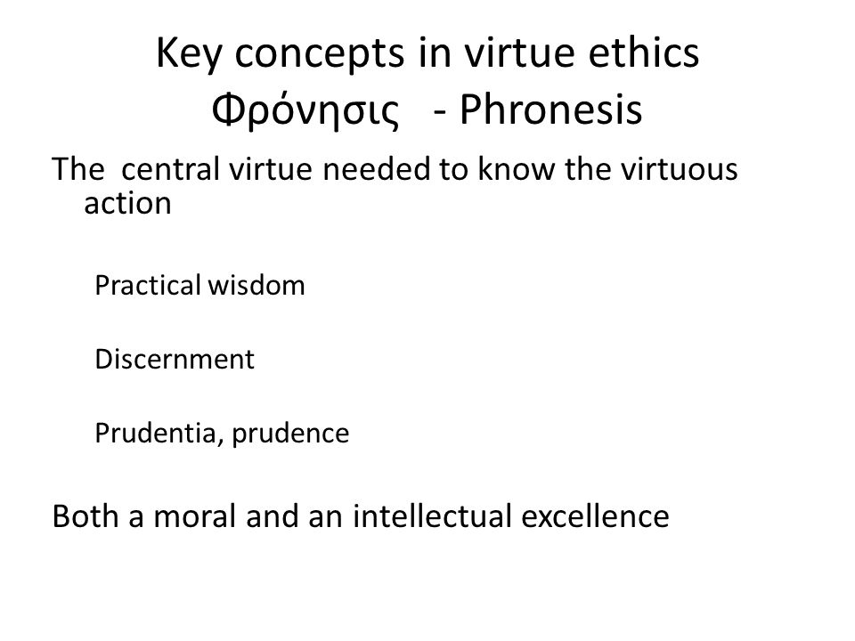 virtue ethics peter d toon ppt  key concepts in virtue ethics Φρόνησις phronesis