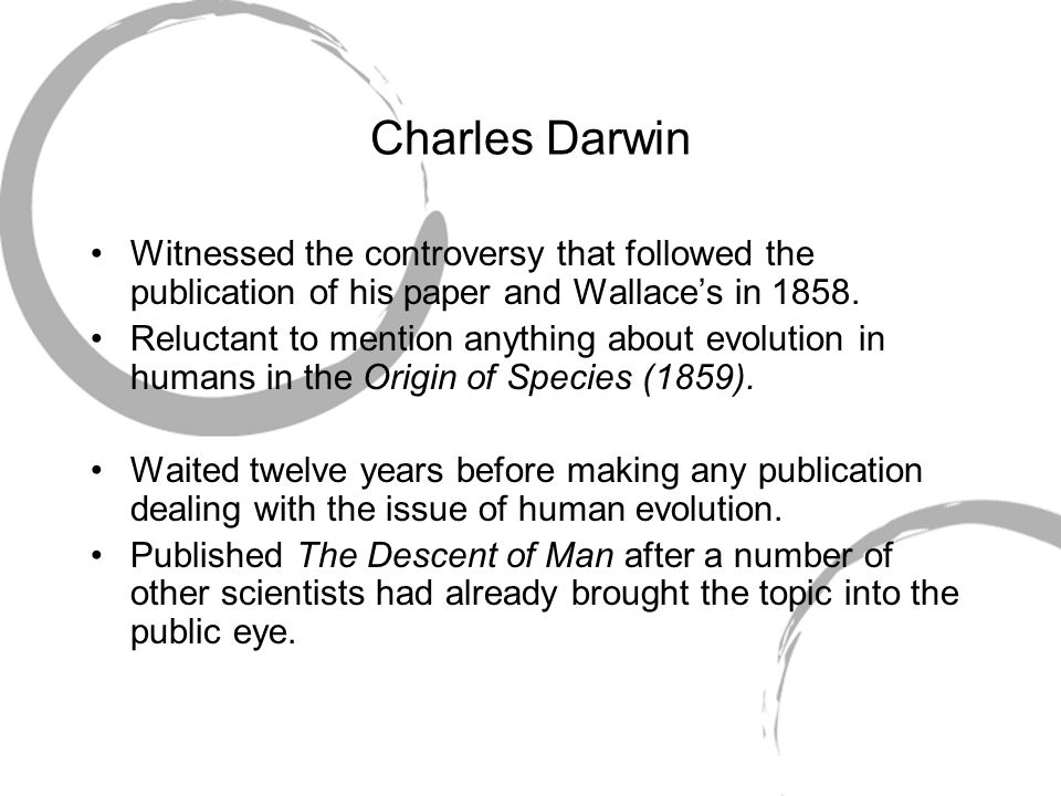 Charles Darwin Witnessed the controversy that followed the publication of his paper and Wallace's in 1858.